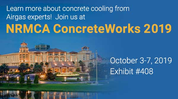 Learn more about concrete cooling from Airgas experts! Join us at NRMCA ConcreteWorks 2019 Exhibit #408   October 3-7, 2019